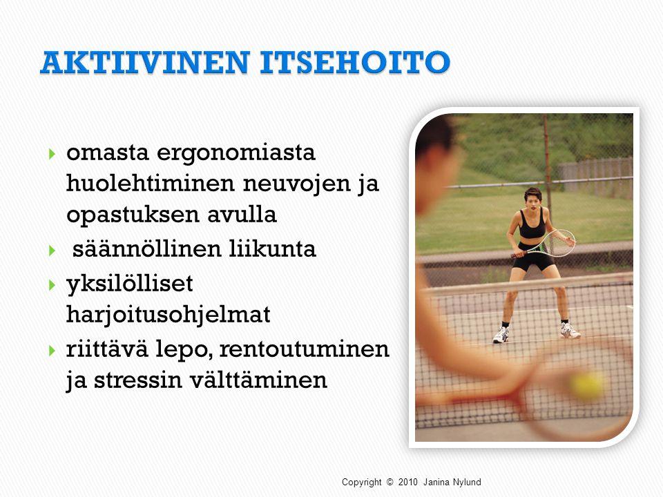 AKTIIVINEN ITSEHOITO omasta ergonomiasta huolehtiminen neuvojen ja opastuksen avulla. säännöllinen liikunta.