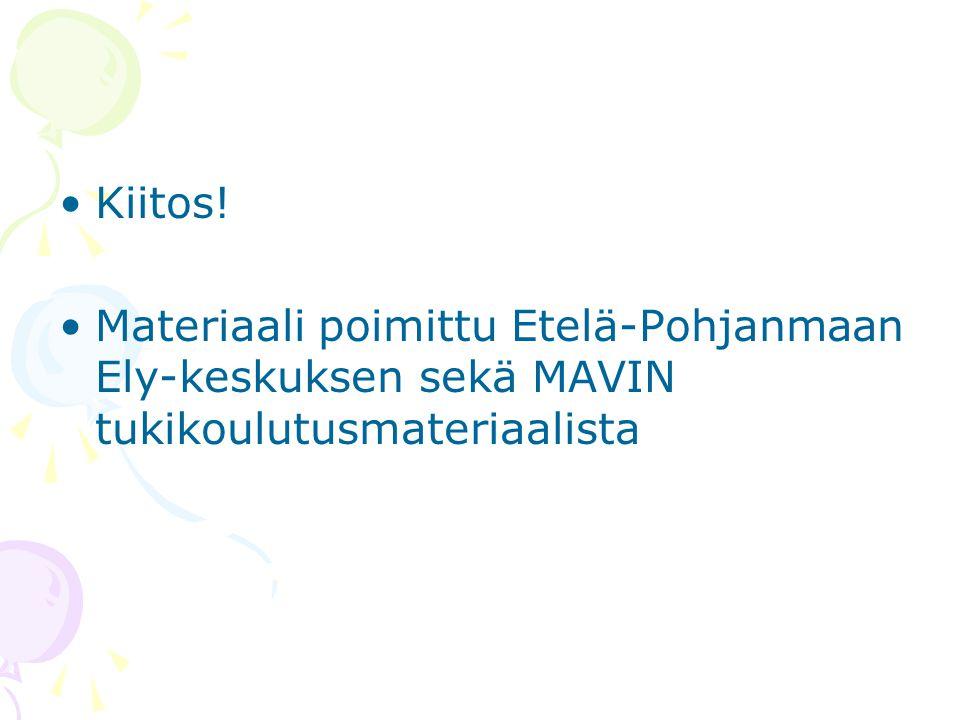 Kiitos! Materiaali poimittu Etelä-Pohjanmaan Ely-keskuksen sekä MAVIN tukikoulutusmateriaalista