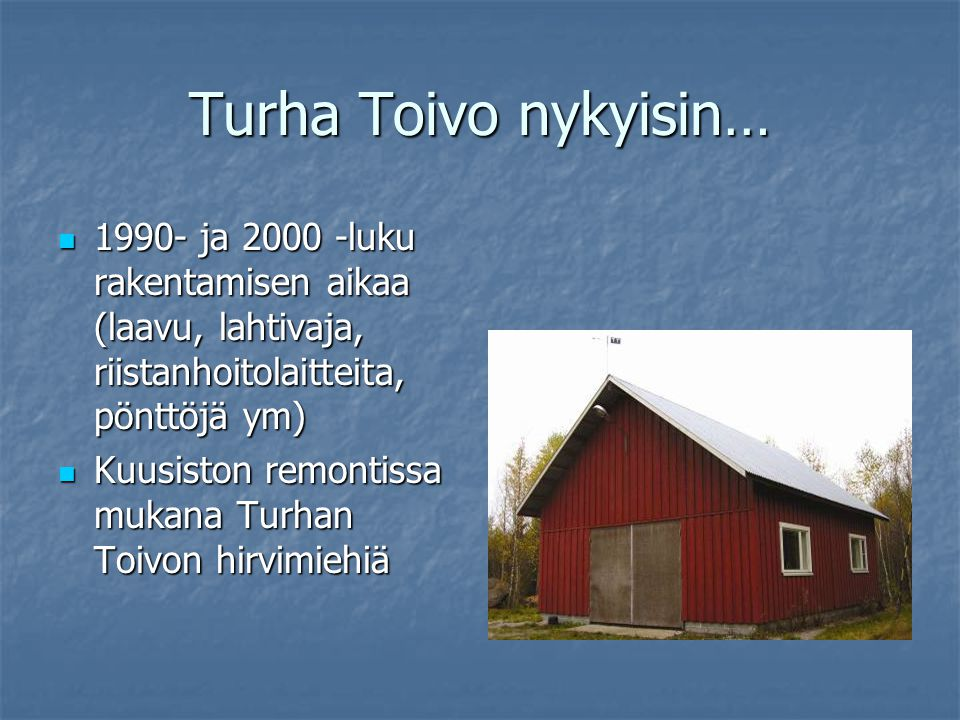 Turha Toivo nykyisin… 1990- ja 2000 -luku rakentamisen aikaa (laavu, lahtivaja, riistanhoitolaitteita, pönttöjä ym)