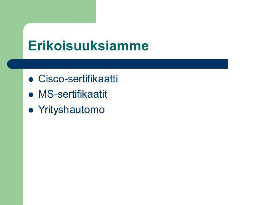 Erikoisuuksiamme Cisco-sertifikaatti MS-sertifikaatit Yrityshautomo