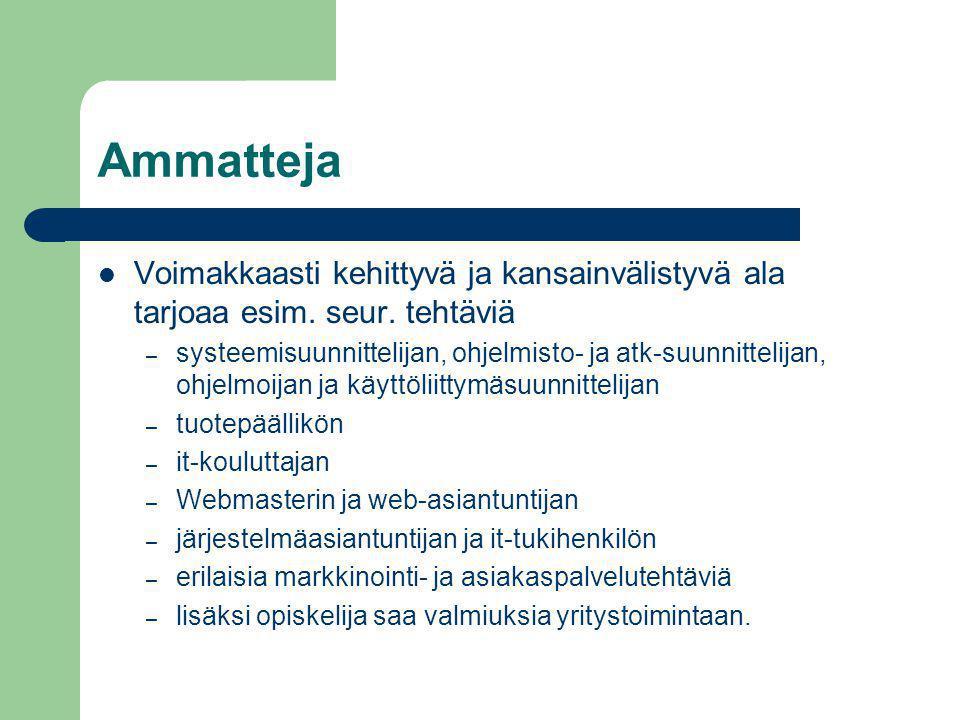 Ammatteja Voimakkaasti kehittyvä ja kansainvälistyvä ala tarjoaa esim. seur. tehtäviä.
