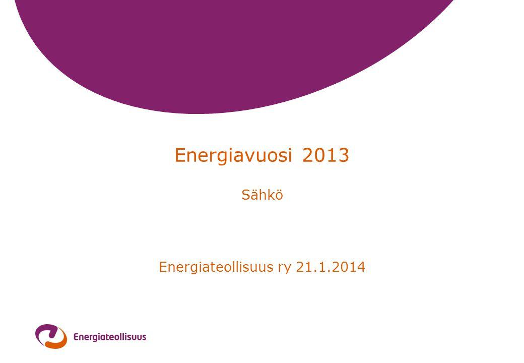 Energiavuosi 2013 Sähkö Energiateollisuus ry 21.1.2014