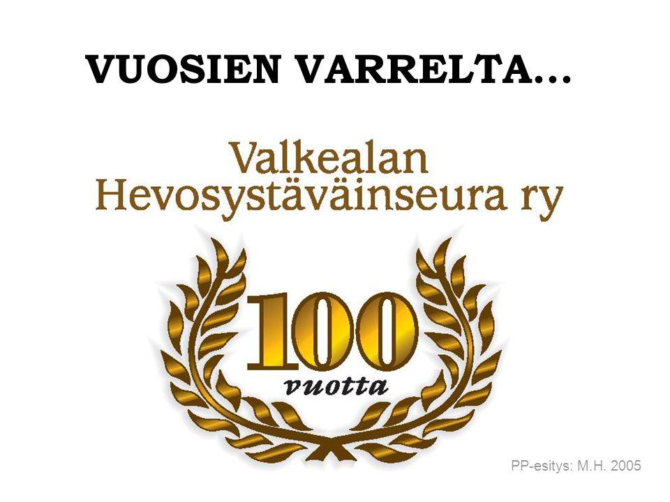VUOSIEN VARRELTA... PP-esitys: M.H. 2005