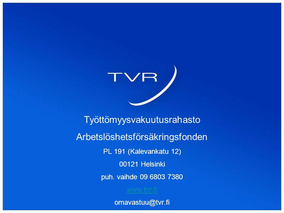 Työttömyysvakuutusrahasto Arbetslöshetsförsäkringsfonden PL 191 (Kalevankatu 12) 00121 Helsinki puh.