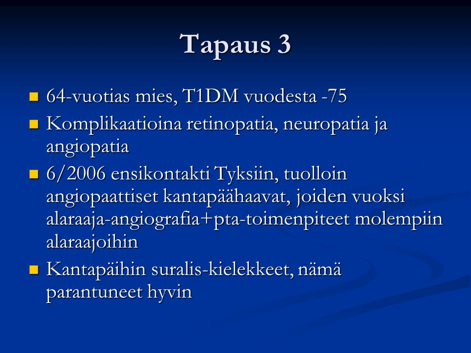Tapaus 3 64-vuotias mies, T1DM vuodesta -75