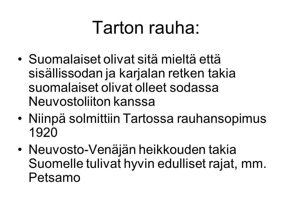 Tarton rauha: Suomalaiset olivat sitä mieltä että sisällissodan ja karjalan retken takia suomalaiset olivat olleet sodassa Neuvostoliiton kanssa.