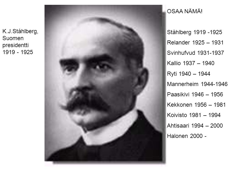 OSAA NÄMÄ! Ståhlberg 1919 -1925. Relander 1925 – 1931. Svinhufvud 1931-1937. Kallio 1937 – 1940.