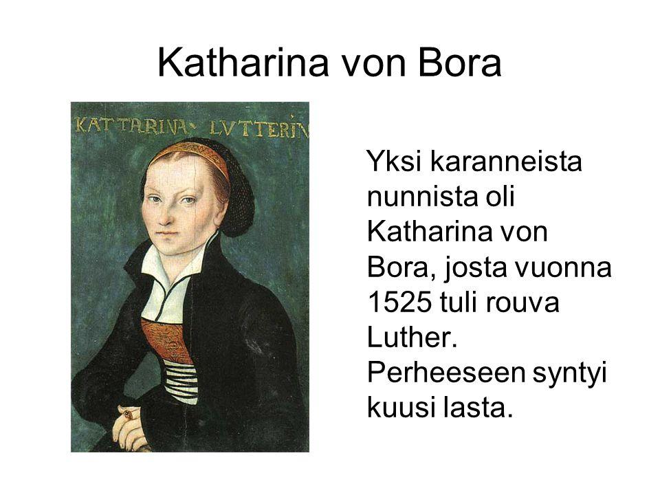 Katharina von Bora Yksi karanneista nunnista oli Katharina von Bora, josta vuonna 1525 tuli rouva Luther.