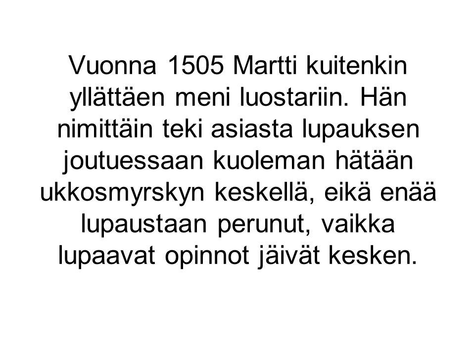 Vuonna 1505 Martti kuitenkin yllättäen meni luostariin