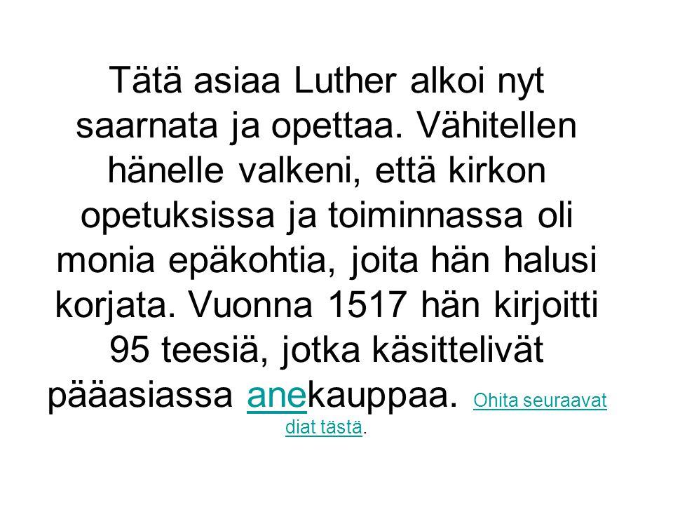 Tätä asiaa Luther alkoi nyt saarnata ja opettaa