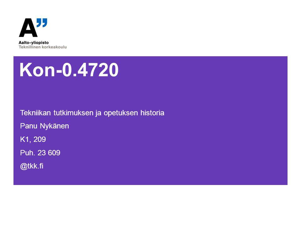 Kon-0.4720 Tekniikan tutkimuksen ja opetuksen historia Panu Nykänen
