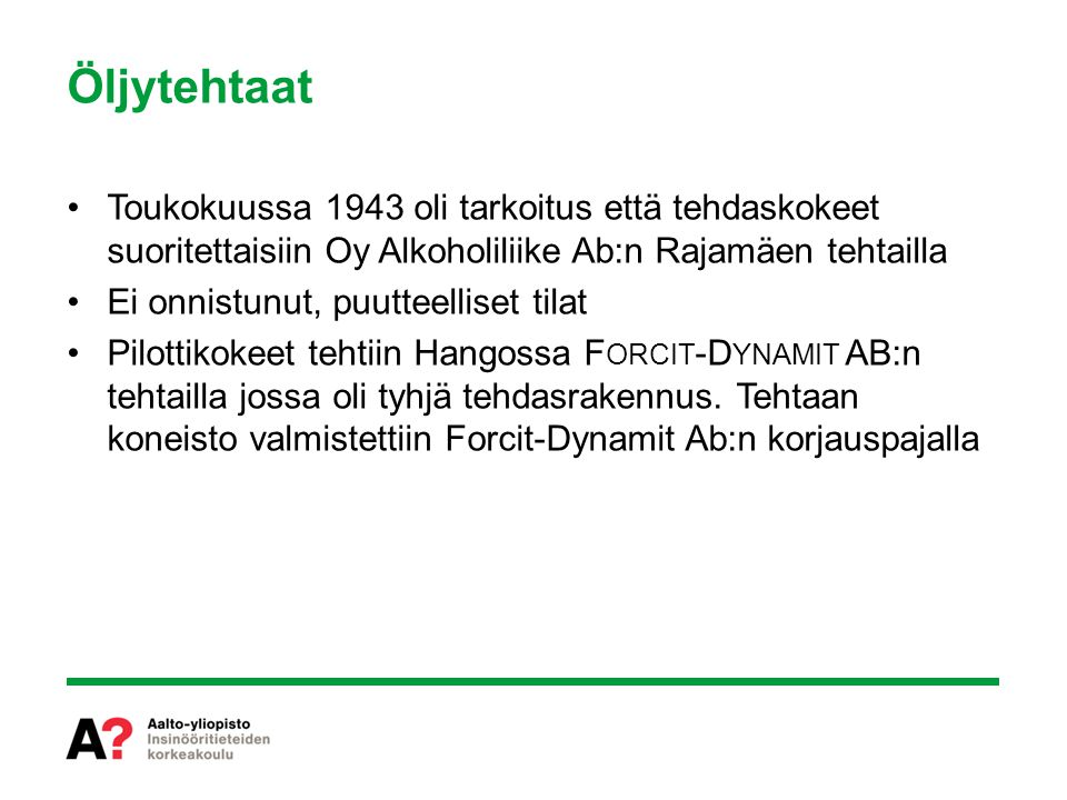 Öljytehtaat Toukokuussa 1943 oli tarkoitus että tehdaskokeet suoritettaisiin Oy Alkoholiliike Ab:n Rajamäen tehtailla.