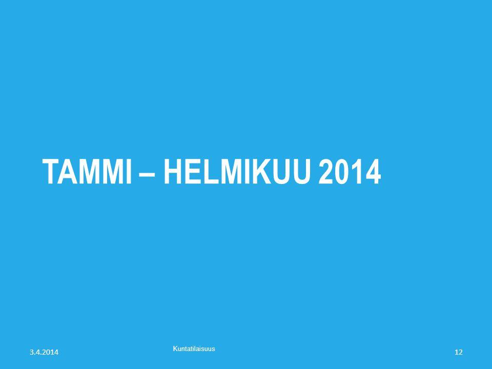 tammi – helmikuu 2014 3.4.2014 Kuntatilaisuus