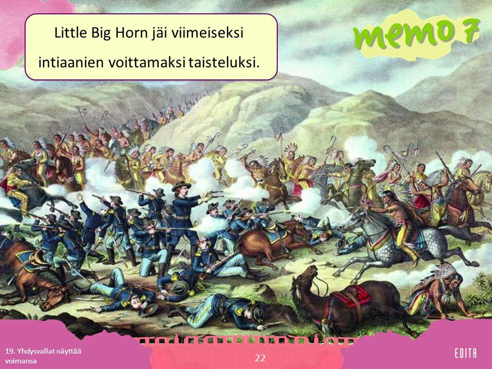 Little Big Horn jäi viimeiseksi intiaanien voittamaksi taisteluksi.