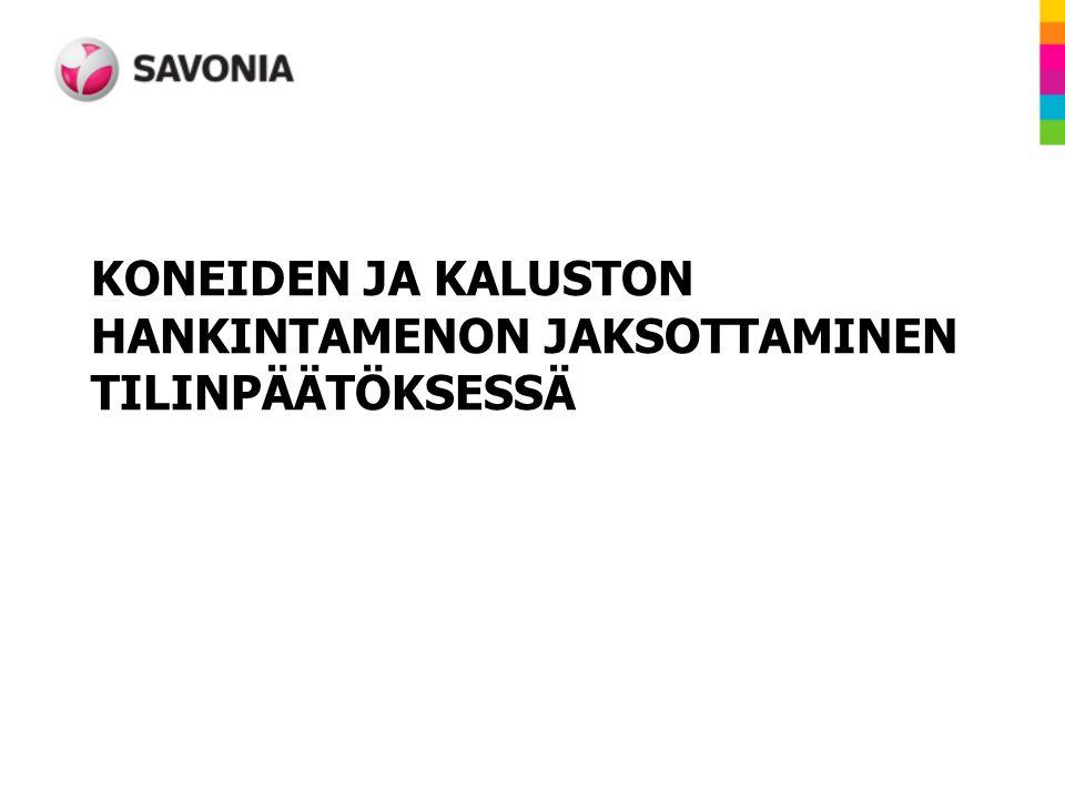KONEIDEN JA KALUSTON HANKINTAMENON JAKSOTTAMINEN TILINPÄÄTÖKSESSÄ