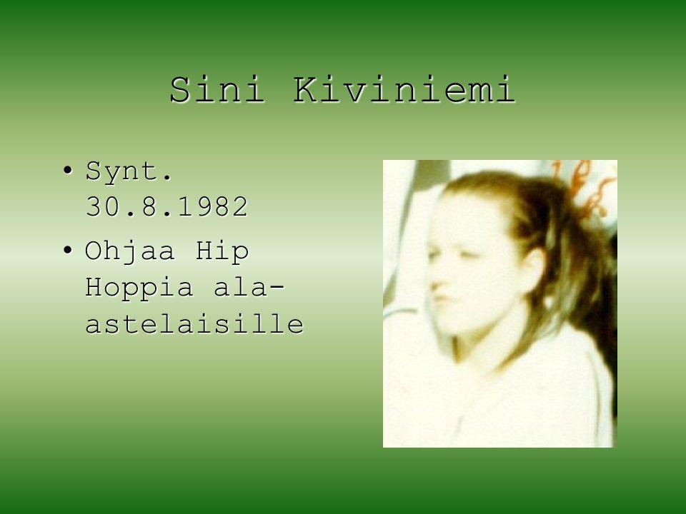 Sini Kiviniemi Synt. 30.8.1982 Ohjaa Hip Hoppia ala-astelaisille
