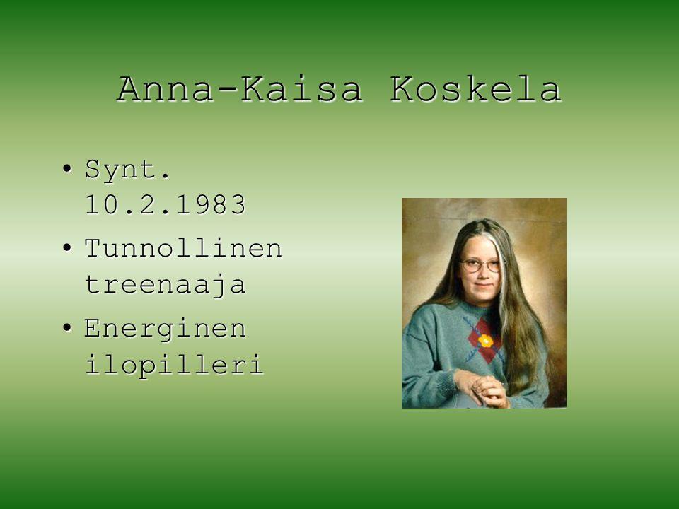 Anna-Kaisa Koskela Synt. 10.2.1983 Tunnollinen treenaaja