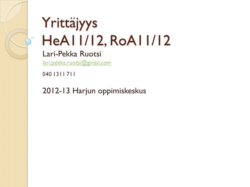 Yrittäjyys HeA11/12, RoA11/12 Lari-Pekka Ruotsi