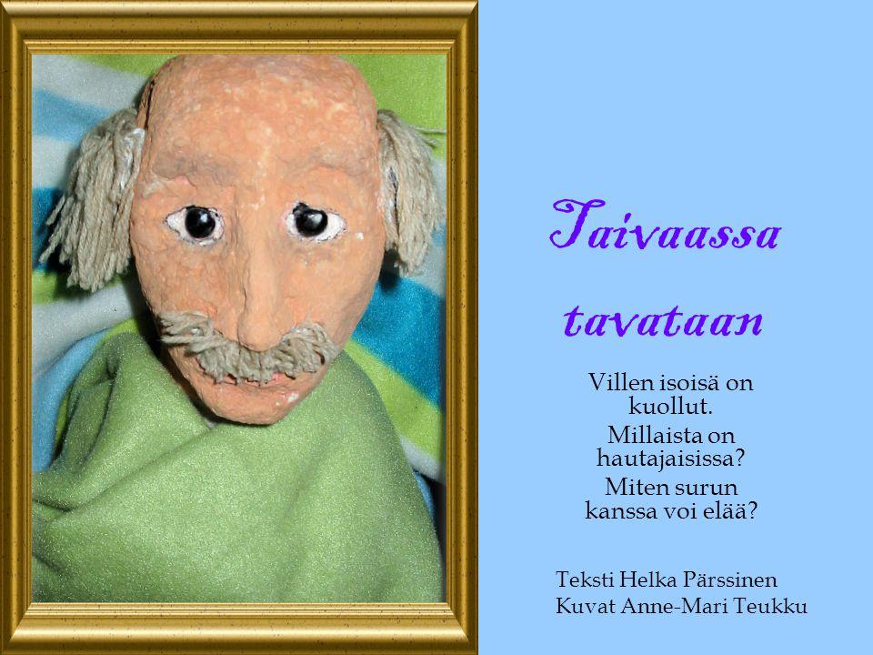 Taivaassa tavataan Villen isoisä on kuollut.