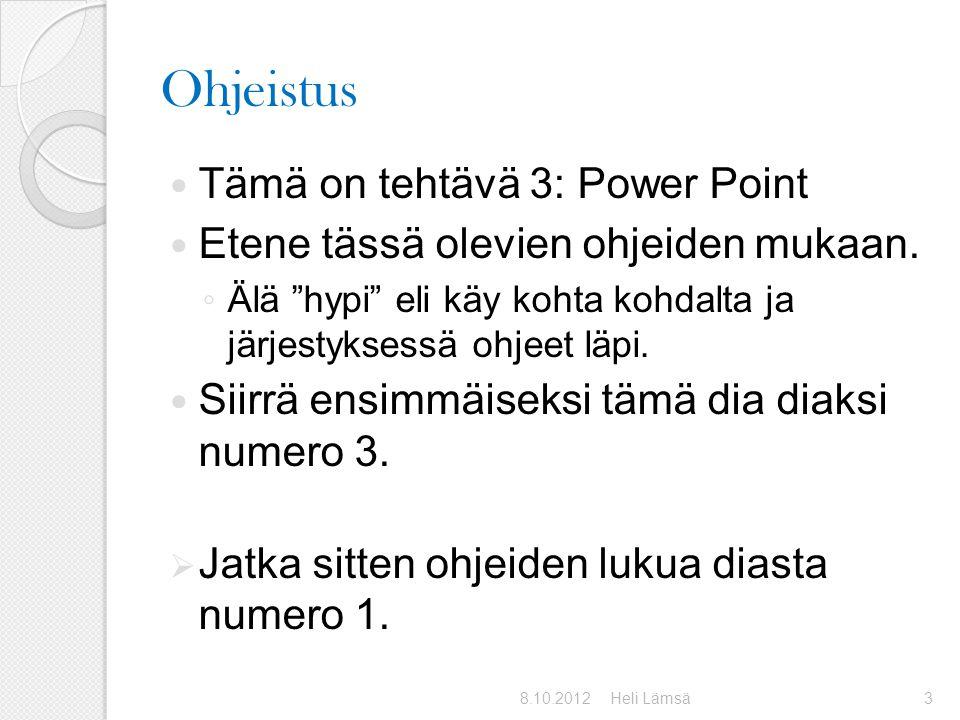 Ohjeistus Tämä on tehtävä 3: Power Point