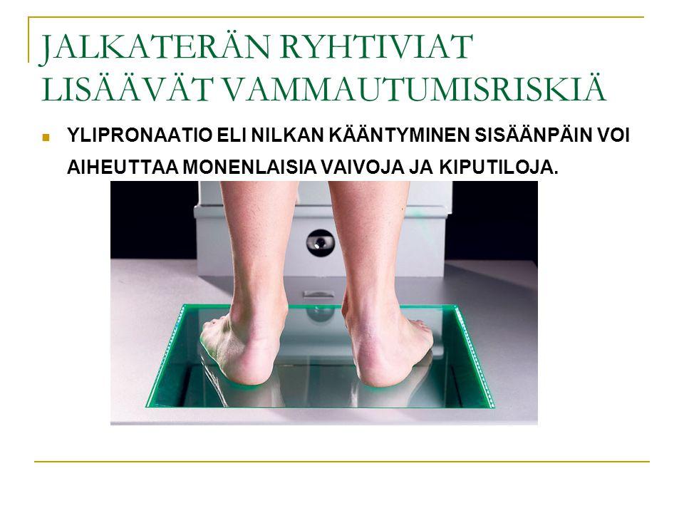 JALKATERÄN RYHTIVIAT LISÄÄVÄT VAMMAUTUMISRISKIÄ