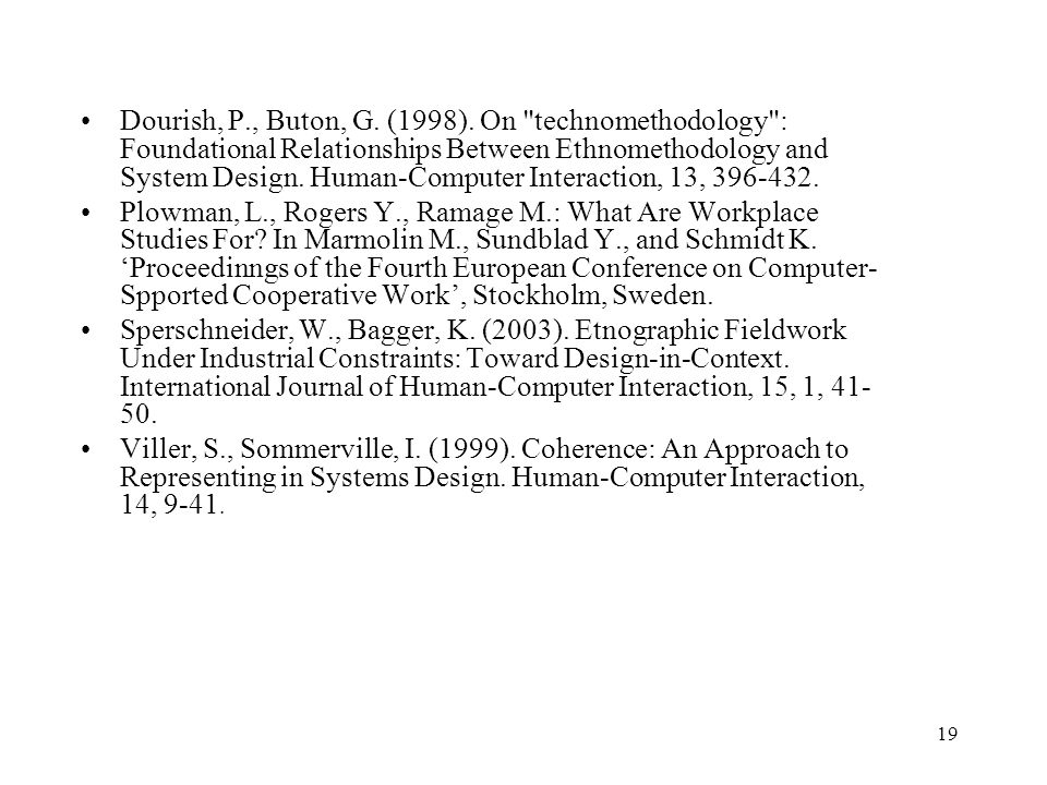 Dourish, P., Buton, G. (1998). On technomethodology : Foundational Relationships Between Ethnomethodology and System Design. Human-Computer Interaction, 13, 396-432.