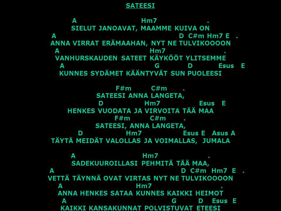 SATEESI. A Hm7. SIELUT JANOAVAT, MAAMME KUIVA ON A D C#m Hm7 E