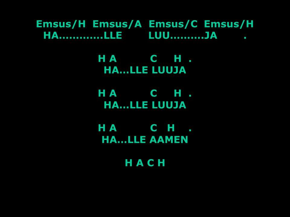 Emsus/H Emsus/A Emsus/C Emsus/H HA…………. LLE LUU………. JA. H A C H