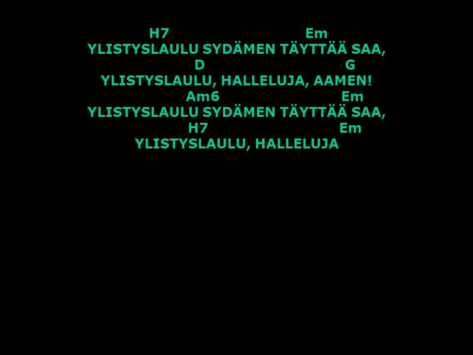 H7 Em YLISTYSLAULU SYDÄMEN TÄYTTÄÄ SAA, D G YLISTYSLAULU, HALLELUJA, AAMEN.