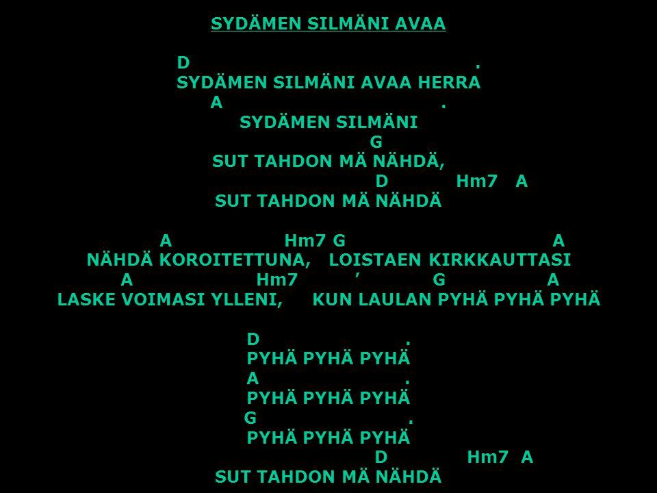 SYDÄMEN SILMÄNI AVAA D. SYDÄMEN SILMÄNI AVAA HERRA A