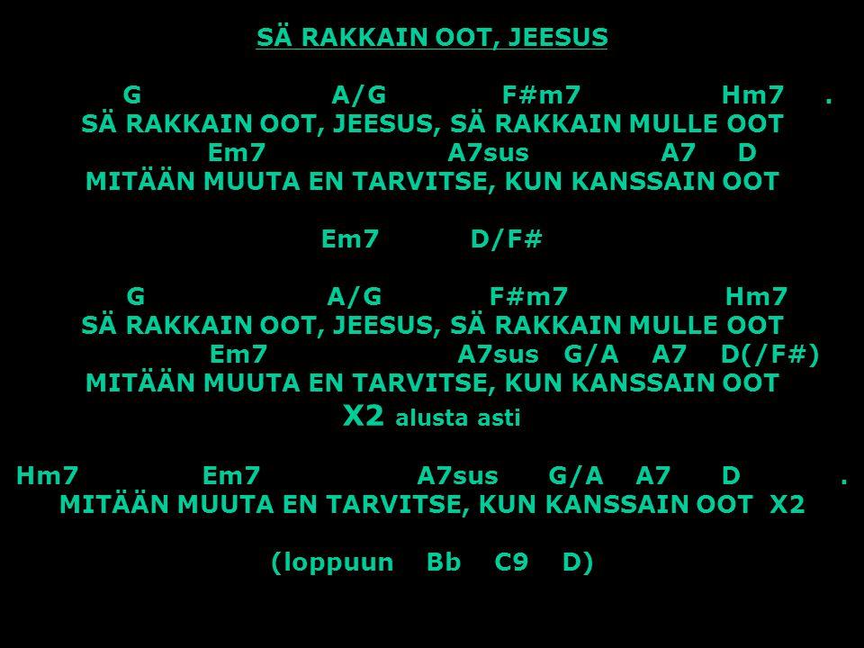SÄ RAKKAIN OOT, JEESUS G A/G F#m7 Hm7