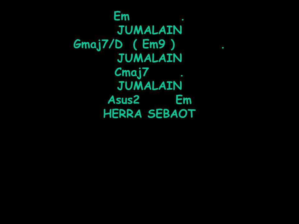 Em. JUMALAIN Gmaj7/D ( Em9 ). JUMALAIN Cmaj7