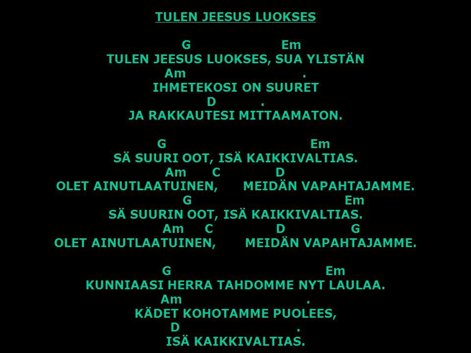 TULEN JEESUS LUOKSES. G. Em TULEN JEESUS LUOKSES, SUA YLISTÄN. Am