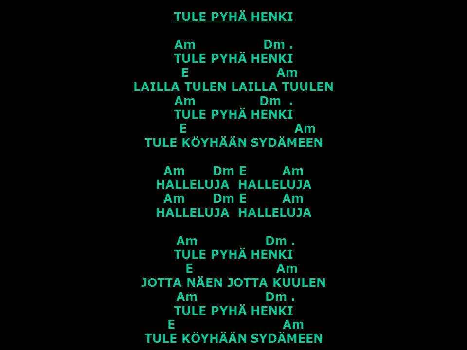 TULE PYHÄ HENKI Am Dm .