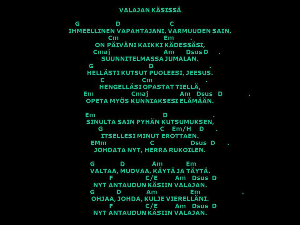 VALAJAN KÄSISSÄ G D C. IHMEELLINEN VAPAHTAJANI, VARMUUDEN SAIN, Cm. Em