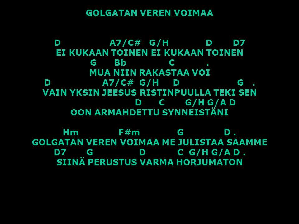 GOLGATAN VEREN VOIMAA D A7/C# G/H D D7 EI KUKAAN TOINEN EI KUKAAN TOINEN G Bb C .
