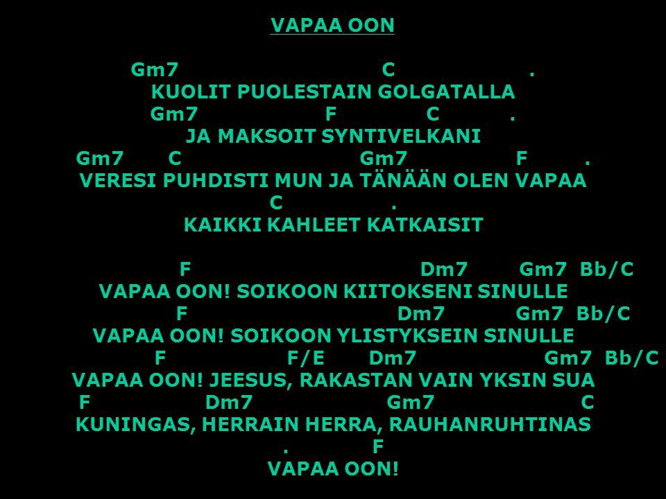 VAPAA OON Gm7 C. KUOLIT PUOLESTAIN GOLGATALLA Gm7 F C