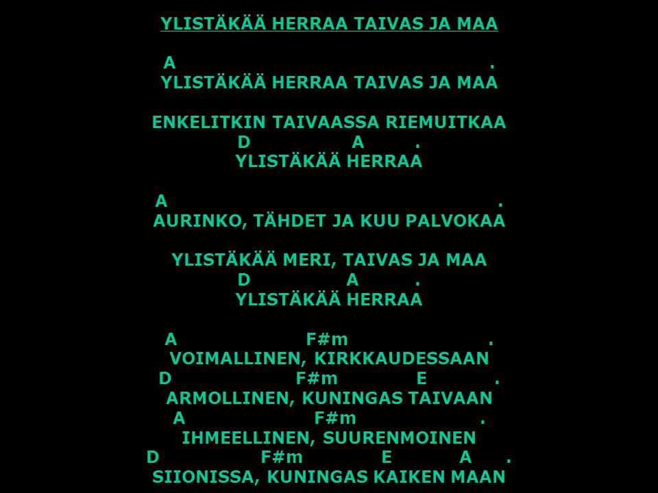 YLISTÄKÄÄ HERRAA TAIVAS JA MAA A
