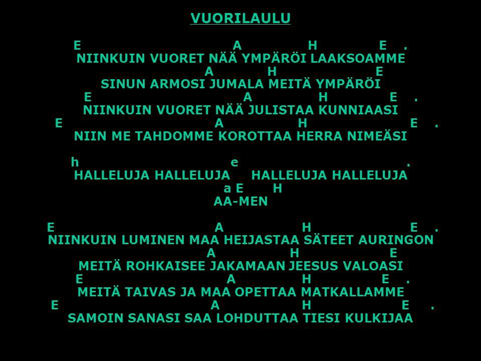 VUORILAULU E A H E .