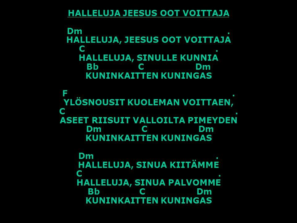 HALLELUJA JEESUS OOT VOITTAJA Dm. HALLELUJA, JEESUS OOT VOITTAJA C