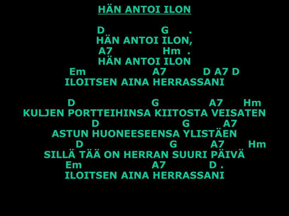 HÄN ANTOI ILON D G. HÄN ANTOI ILON, A7 Hm