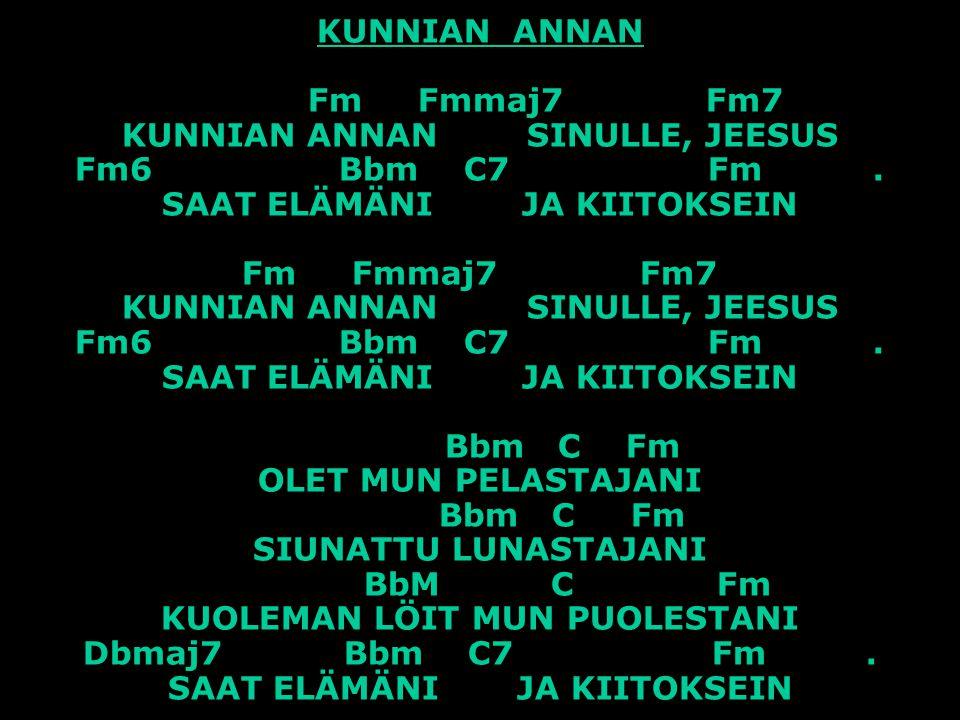 KUNNIAN ANNAN Fm Fmmaj7 Fm7 KUNNIAN ANNAN SINULLE, JEESUS Fm6 Bbm C7 Fm .