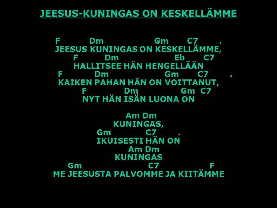 JEESUS-KUNINGAS ON KESKELLÄMME F Dm Gm C7