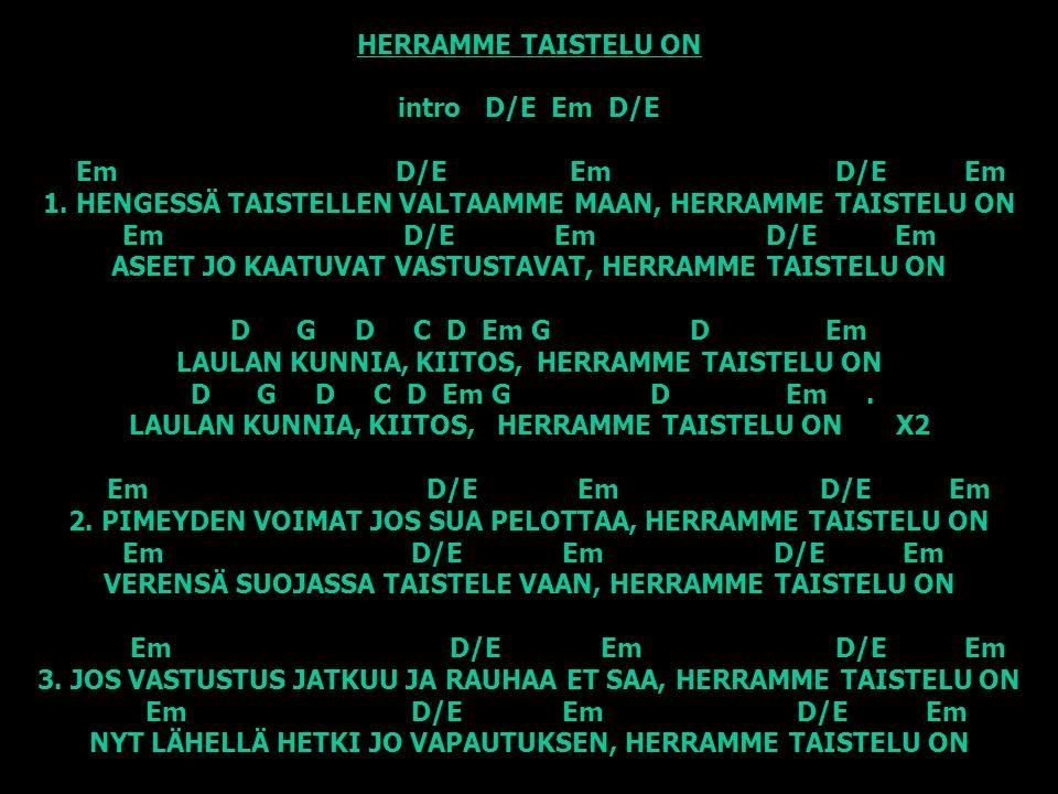 HERRAMME TAISTELU ON intro D/E Em D/E Em D/E Em D/E Em 1