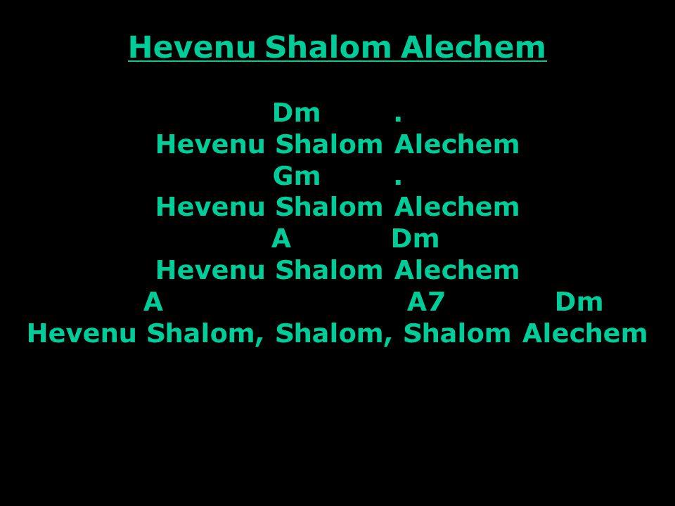 Hevenu Shalom Alechem Dm. Hevenu Shalom Alechem Gm