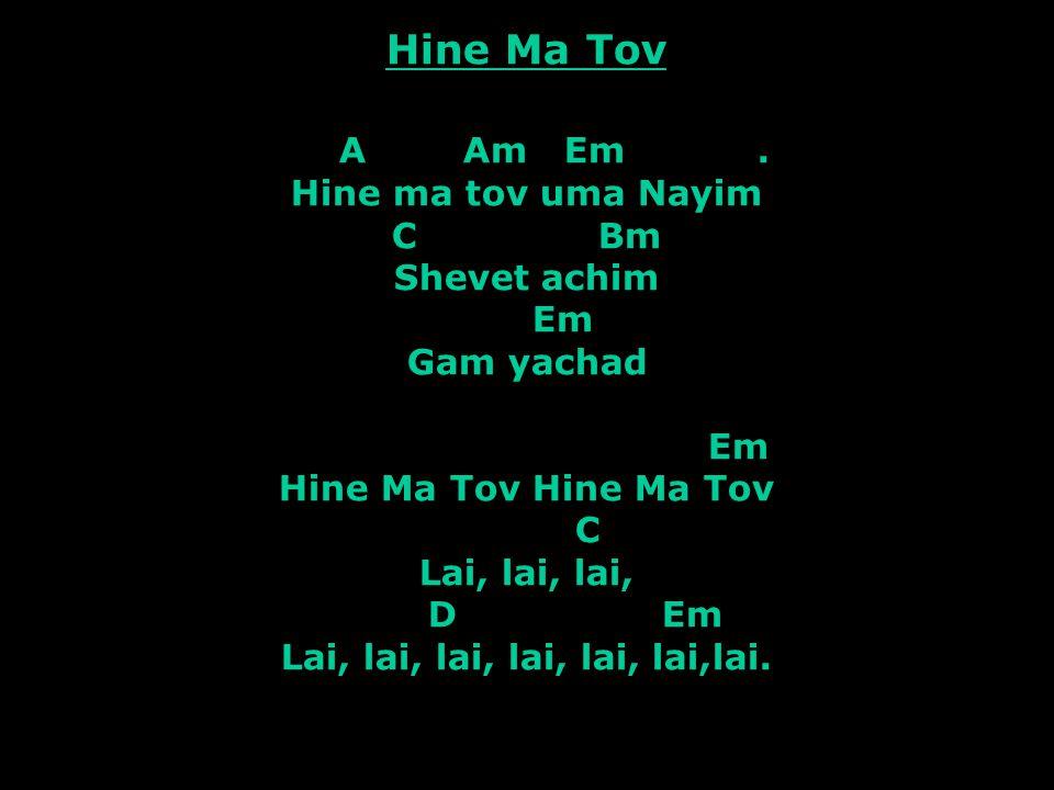 Hine Ma Tov A Am Em .