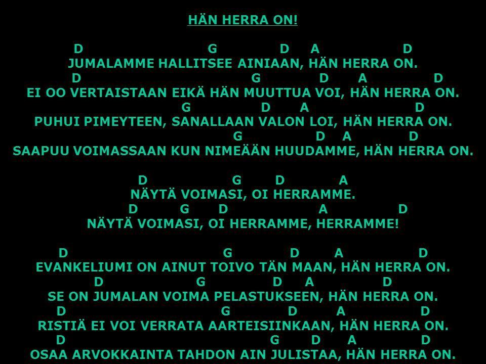 HÄN HERRA ON. D G D A D JUMALAMME HALLITSEE AINIAAN, HÄN HERRA ON