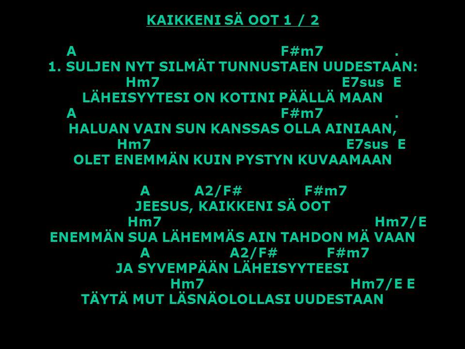 KAIKKENI SÄ OOT 1 / 2 A F#m7 .