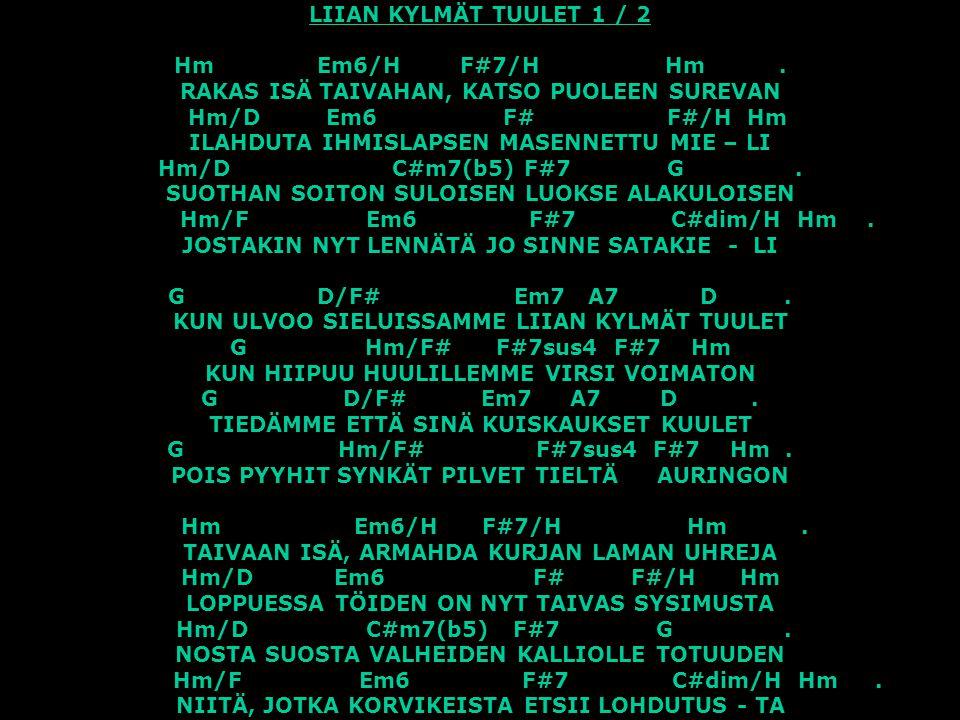 LIIAN KYLMÄT TUULET 1 / 2 Hm Em6/H F#7/H Hm