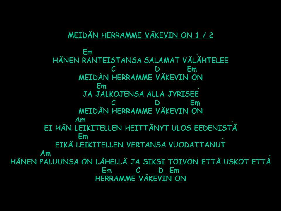 MEIDÄN HERRAMME VÄKEVIN ON 1 / 2 Em
